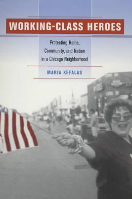 Working-Class Heroes: Protecting Home, Community, and Nation in a Chicago Neighborhood (Paperback)