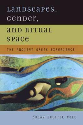 Landscapes, Gender, and Ritual Space: The Ancient Greek Experience (Hardback)