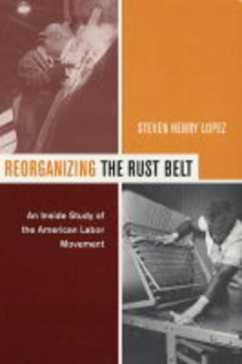 Reorganizing the Rust Belt: An Inside Study of the American Labor Movement (Paperback)