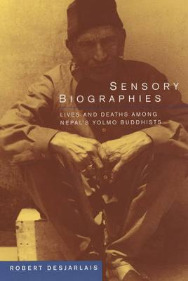 Sensory Biographies: Lives and Deaths among Nepal's Yolmo Buddhists - Ethnographic Studies in Subjectivity 2 (Paperback)