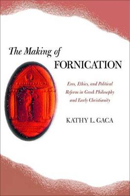 The Making of Fornication: Eros, Ethics, and Political Reform in Greek Philosophy and Early Christianity - Hellenistic Culture and Society 40 (Hardback)