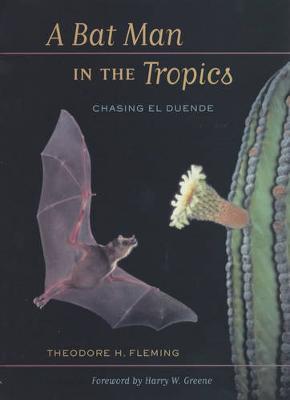 A Bat Man in the Tropics: Chasing El Duende - Organisms and Environments 7 (Hardback)
