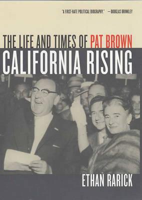 California Rising: The Life and Times of Pat Brown (Hardback)