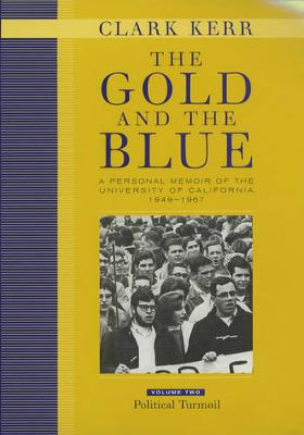 The Gold and the Blue, Volume Two: A Personal Memoir of the University of California, 1949-1967, Political Turmoil (Hardback)