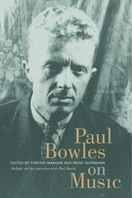 Paul Bowles on Music: Includes the last interview with Paul Bowles (Hardback)
