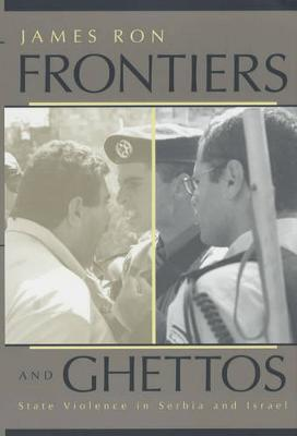 Frontiers and Ghettos: State Violence in Serbia and Israel (Paperback)