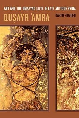 Qusayr 'Amra: Art and the Umayyad Elite in Late Antique Syria - Transformation of the Classical Heritage 36 (Hardback)