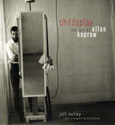 Childsplay: The Art of Allan Kaprow (Hardback)