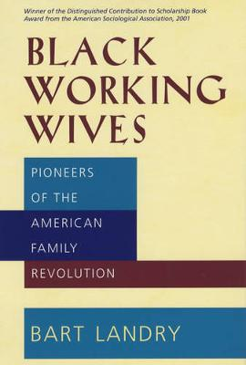 Black Working Wives: Pioneers of the American Family Revolution (Paperback)