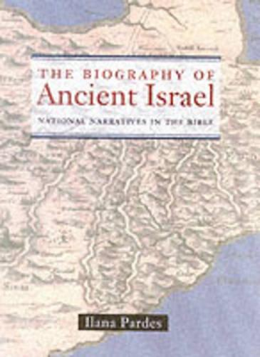 The Biography of Ancient Israel: National Narratives in the Bible - Contraversions: Critical Studies in Jewish Literature, Culture, and Society 14 (Paperback)