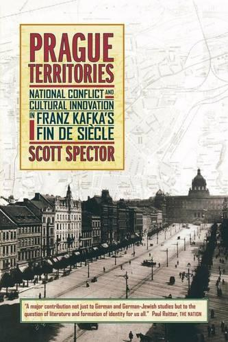 Prague Territories: National Conflict and Cultural Innovation in Franz Kafka's Fin de Siecle - Weimar & Now: German Cultural Criticism 21 (Paperback)