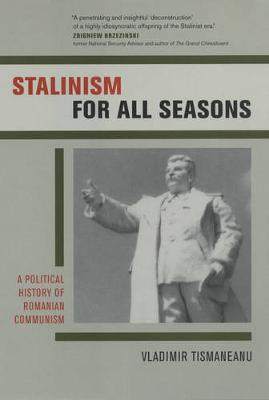 Stalinism for All Seasons: A Political History of Romanian Communism - Society and Culture in East-Central Europe 11 (Hardback)