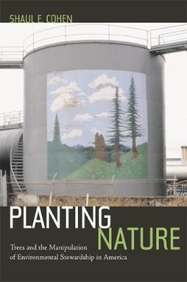 Planting Nature: Trees and the Manipulation of Environmental Stewardship in America (Hardback)