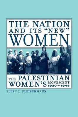"""The Nation and Its """"New"""" Women: The Palestinian Women's Movement, 1920-1948 (Paperback)"""