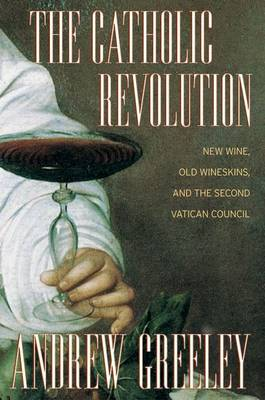 The Catholic Revolution: New Wine, Old Wineskins, and the Second Vatican Council (Hardback)