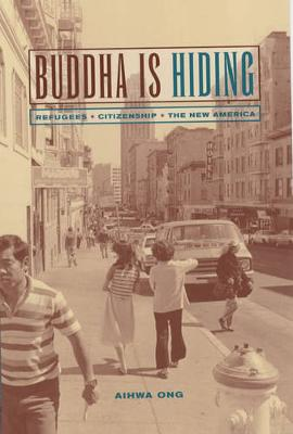 Buddha Is Hiding: Refugees, Citizenship, the New America - California Series in Public Anthropology 5 (Paperback)
