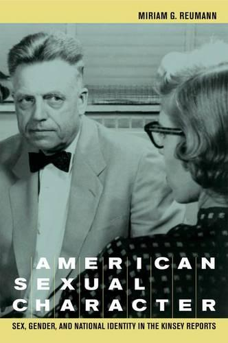 American Sexual Character: Sex, Gender, and National Identity in the Kinsey Reports (Hardback)