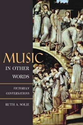 Music in Other Words: Victorian Conversations - California Studies in 19th-Century Music 12 (Hardback)
