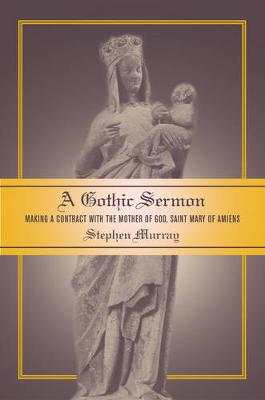 A Gothic Sermon: Making a Contract with the Mother of God, Saint Mary of Amiens (Hardback)