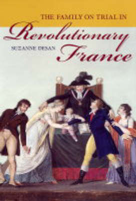 The Family on Trial in Revolutionary France - Studies on the History of Society & Culture No. 51 (Hardback)