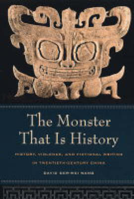 The Monster That Is History: History, Violence, and Fictional Writing in Twentieth-Century China (Paperback)