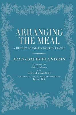 Arranging the Meal: A History of Table Service in France - California Studies in Food and Culture 19 (Hardback)