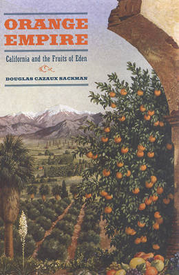 Orange Empire: California and the Fruits of Eden (Hardback)