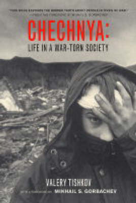 Chechnya: Life in a War-Torn Society - California Series in Public Anthropology 6 (Paperback)