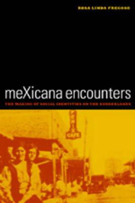 meXicana Encounters: The Making of Social Identities on the Borderlands - American Crossroads 12 (Paperback)
