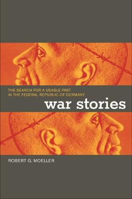 War Stories: The Search for a Usable Past in the Federal Republic of Germany (Paperback)