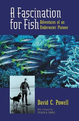 A Fascination for Fish: Adventures of an Underwater Pioneer - UC Press/Monterey Bay Aquarium Series in Marine Conservation 3 (Paperback)