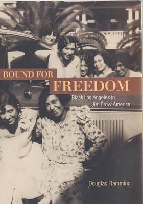 Bound for Freedom: Black Los Angeles in Jim Crow America (Hardback)