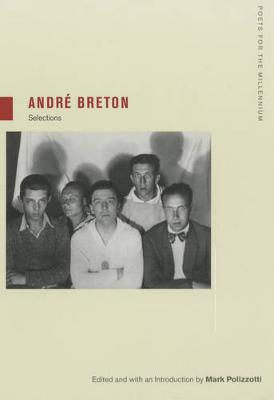 Andre Breton: Selections - Poets for the Millennium 1 (Paperback)