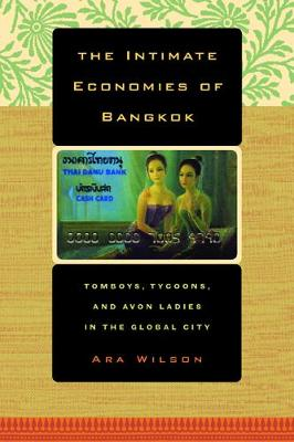 The Intimate Economies of Bangkok: Tomboys, Tycoons, and Avon Ladies in the Global City (Paperback)