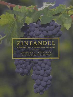 Zinfandel: A History of a Grape and Its Wine - California Studies in Food and Culture 10 (Hardback)