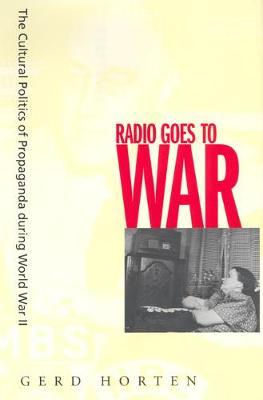 Radio Goes to War: The Cultural Politics of Propaganda during World War II (Paperback)