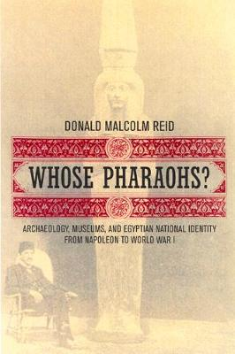 Whose Pharaohs?: Archaeology, Museums, and Egyptian National Identity from Napoleon to World War I (Paperback)