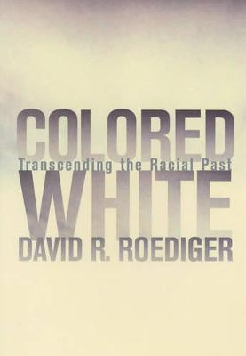 Colored White: Transcending the Racial Past - American Crossroads 10 (Paperback)