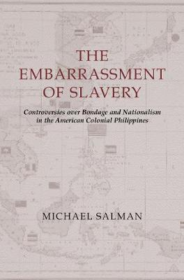 The Embarrassment of Slavery: Controversies over Bondage and Nationalism in the American Colonial Philippines (Paperback)