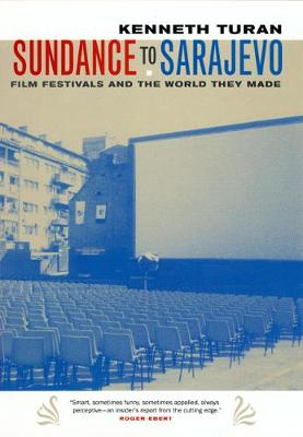 Sundance to Sarajevo: Film Festivals and the World They Made (Paperback)