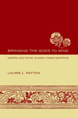 Bringing the Gods to Mind: Mantra and Ritual in Early Indian Sacrifice (Hardback)