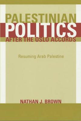 Palestinian Politics after the Oslo Accords: Resuming Arab Palestine (Paperback)
