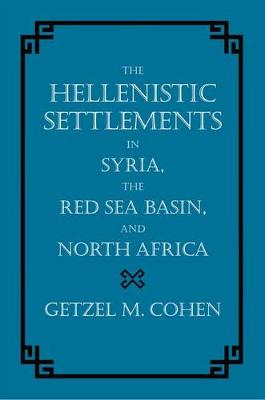 The Hellenistic Settlements in Syria, the Red Sea Basin, and North Africa - Hellenistic Culture and Society 46 (Hardback)