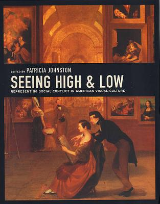 Seeing High and Low: Representing Social Conflict in American Visual Culture (Paperback)