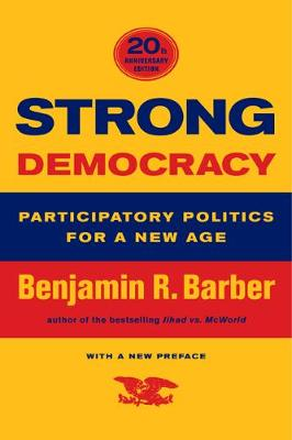 Strong Democracy: Participatory Politics for a New Age (Paperback)