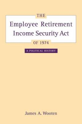 The Employee Retirement Income Security Act of 1974: A Political History - California/Milbank Books on Health and the Public 11 (Hardback)