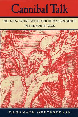 Cannibal Talk: The Man-Eating Myth and Human Sacrifice in the South Seas (Paperback)