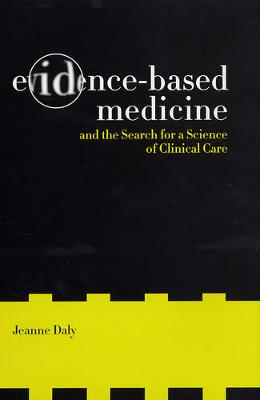 Evidence-Based Medicine and the Search for a Science of Clinical Care - California/Milbank Books on Health and the Public 12 (Hardback)