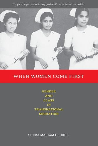 When Women Come First: Gender and Class in Transnational Migration (Paperback)