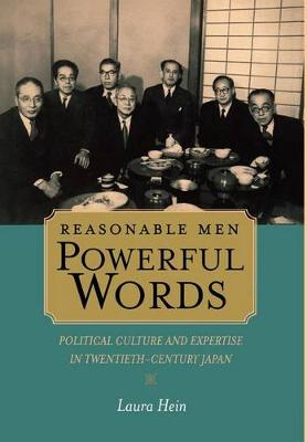 Reasonable Men, Powerful Words: Political Culture and Expertise in Twentieth Century Japan - Twentieth Century Japan: The Emergence of a World Power 16 (Hardback)